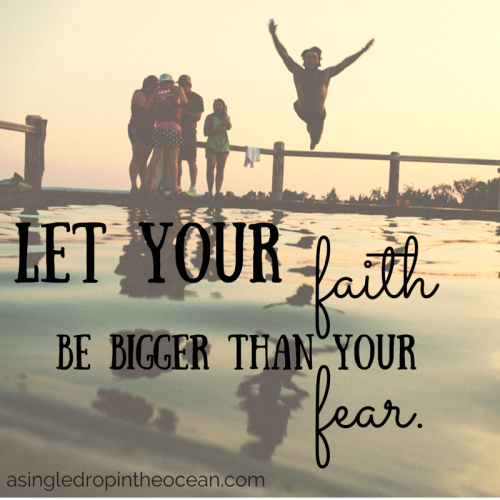 Let your faith be bigger than your fear