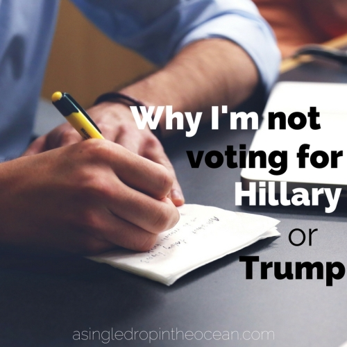 Why I'm not voting for Hilary or Trump at A Drorp in the Ocean